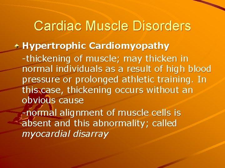 Cardiac Muscle Disorders Hypertrophic Cardiomyopathy -thickening of muscle; may thicken in normal individuals as