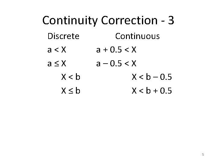 Continuity Correction - 3 Discrete a < X a ≤ X X < b