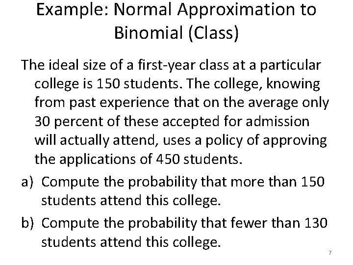 Example: Normal Approximation to Binomial (Class) The ideal size of a first-year class at