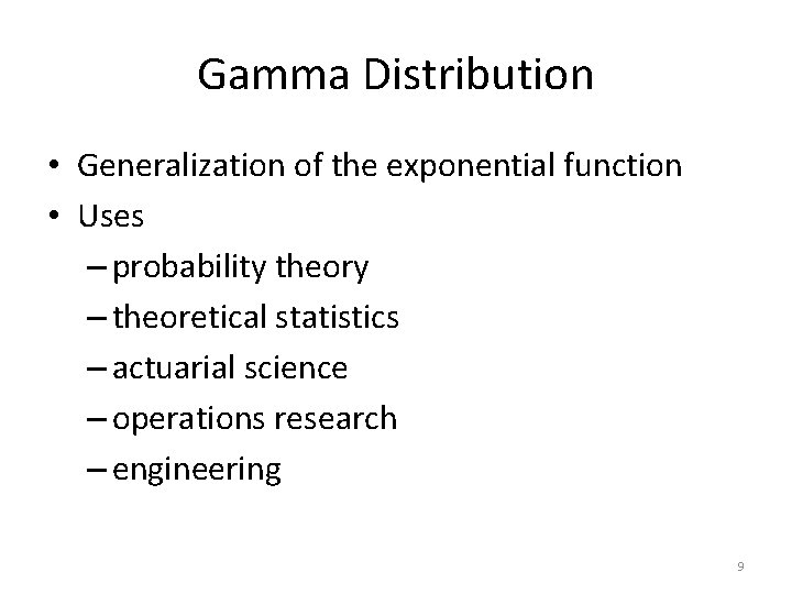Gamma Distribution • Generalization of the exponential function • Uses – probability theory –