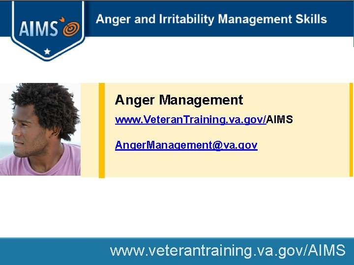 Contact Information Anger Management www. Veteran. Training. va. gov/AIMS Anger. Management@va. gov www. veterantraining.