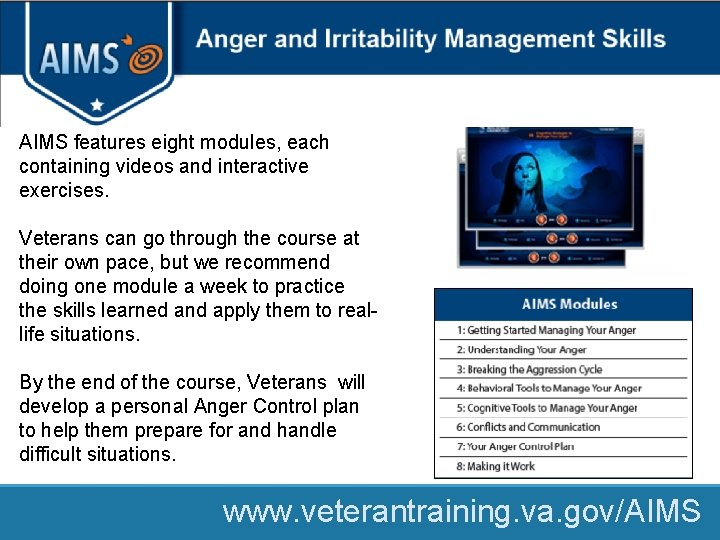 Anger Management AIMS features eight modules, each containing videos and interactive exercises. Veterans can