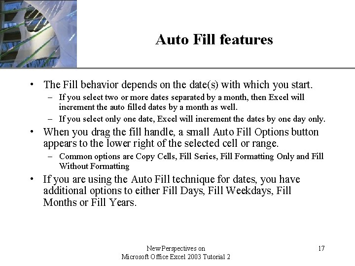 XP Auto Fill features • The Fill behavior depends on the date(s) with which