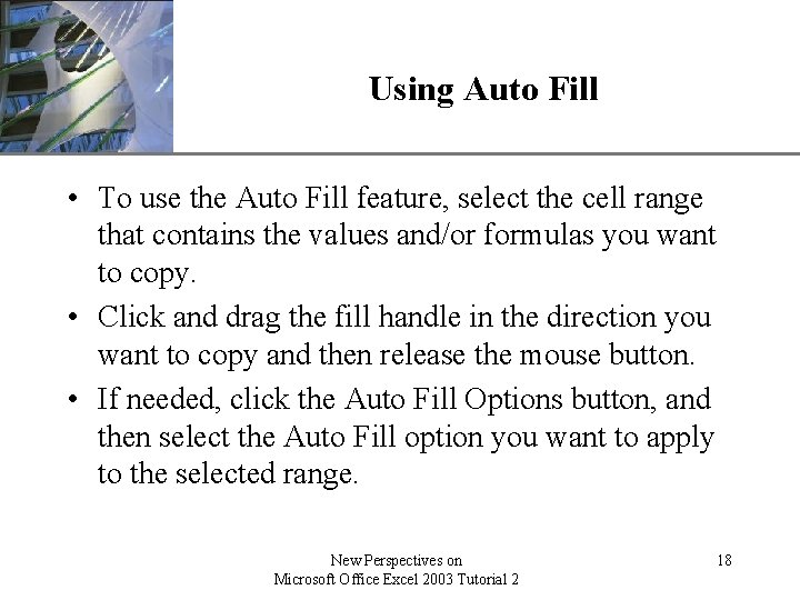 XP Using Auto Fill • To use the Auto Fill feature, select the cell