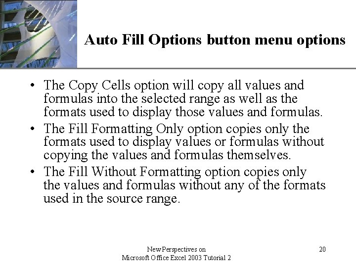 XP Auto Fill Options button menu options • The Copy Cells option will copy