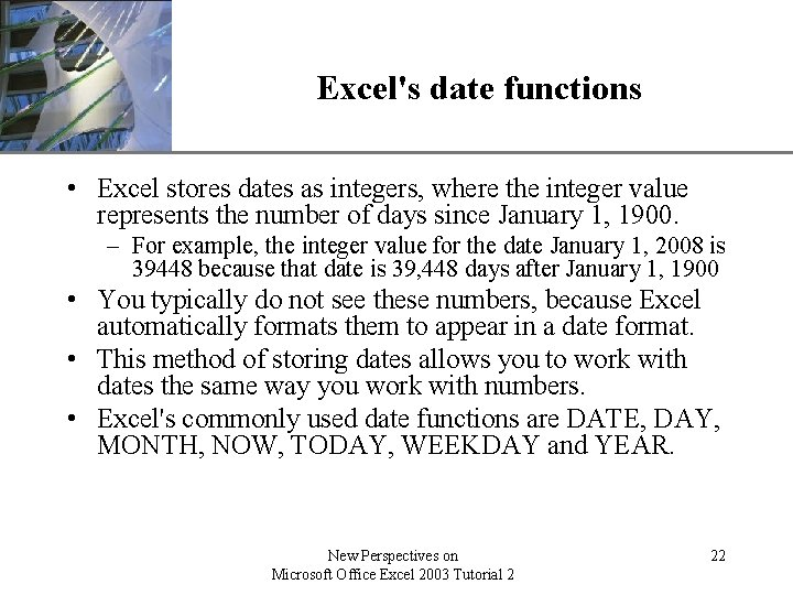 XP Excel's date functions • Excel stores dates as integers, where the integer value