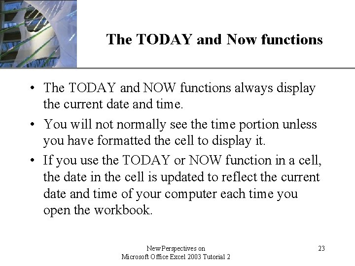 The TODAY and Now functions XP • The TODAY and NOW functions always display