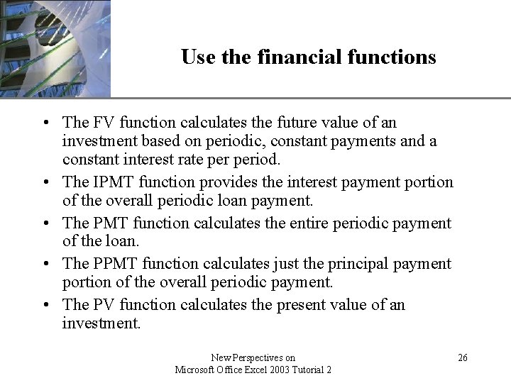 Use the financial functions XP • The FV function calculates the future value of