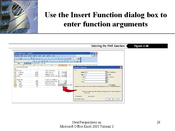 Use the Insert Function dialog box XP to enter function arguments New Perspectives on
