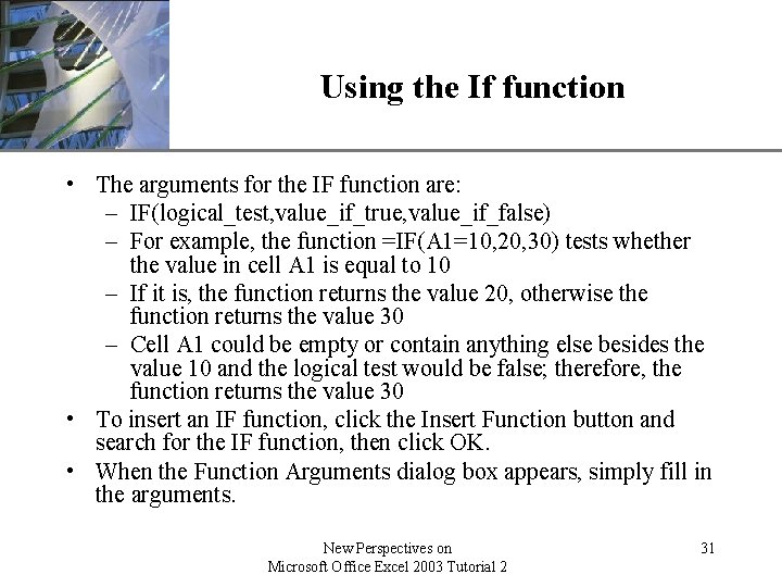 XP Using the If function • The arguments for the IF function are: –