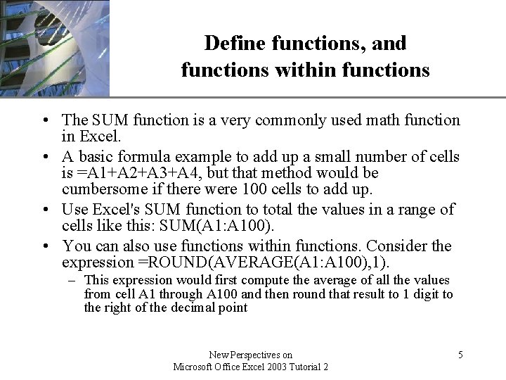 XP Define functions, and functions within functions • The SUM function is a very
