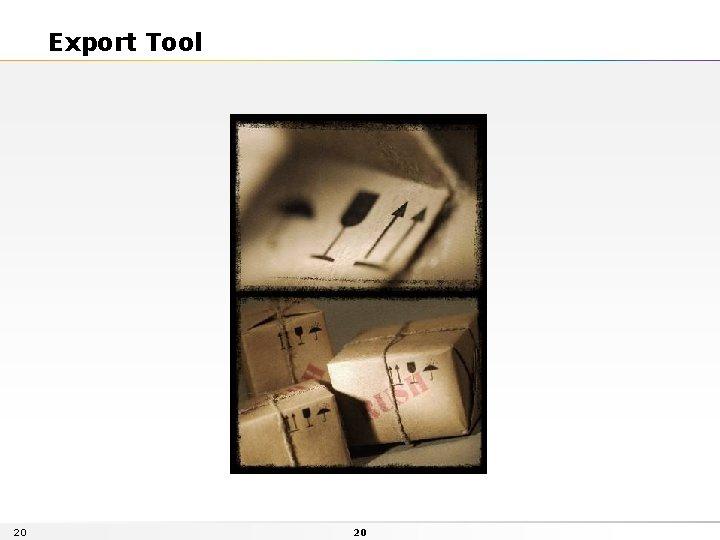 Export Tool 20 20
