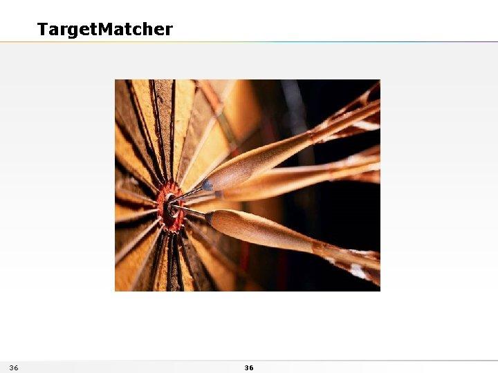 Target. Matcher 36 36