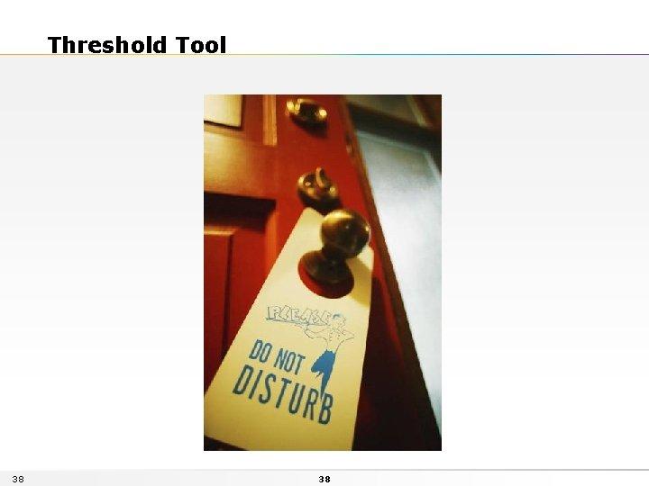 Threshold Tool 38 38