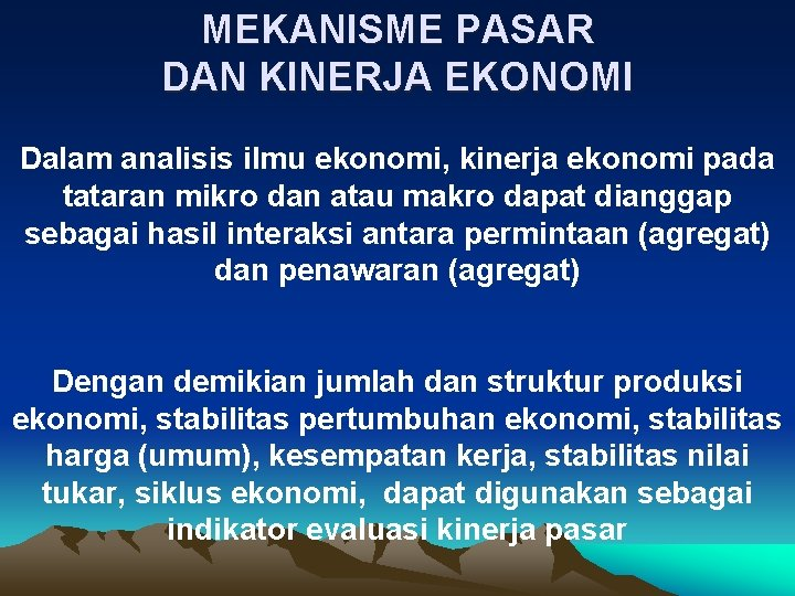 MEKANISME PASAR DAN KINERJA EKONOMI Dalam analisis ilmu ekonomi, kinerja ekonomi pada tataran mikro