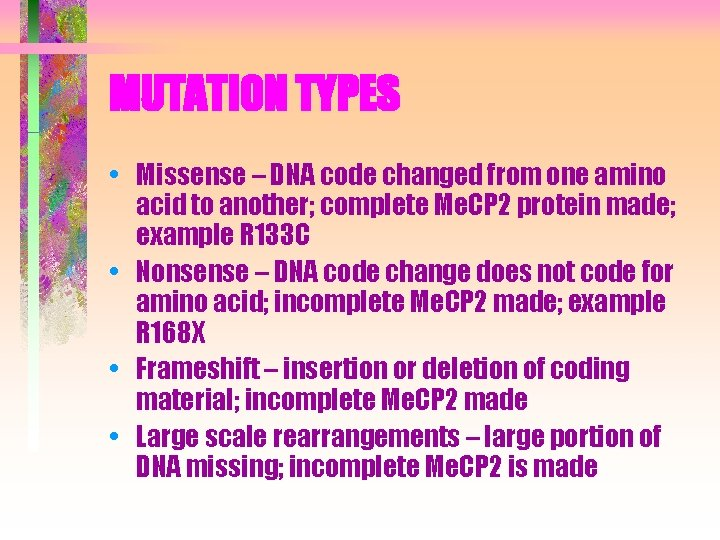 MUTATION TYPES • Missense – DNA code changed from one amino acid to another;