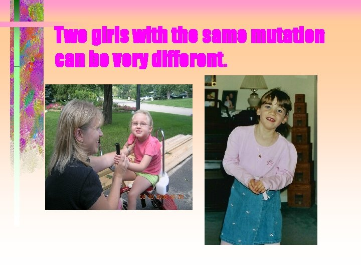 Two girls with the same mutation can be very different.