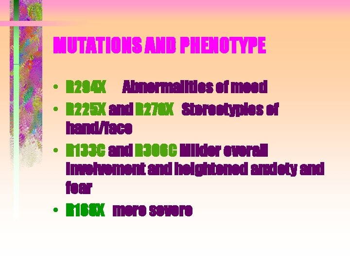 MUTATIONS AND PHENOTYPE • R 294 X Abnormalities of mood • R 225 X