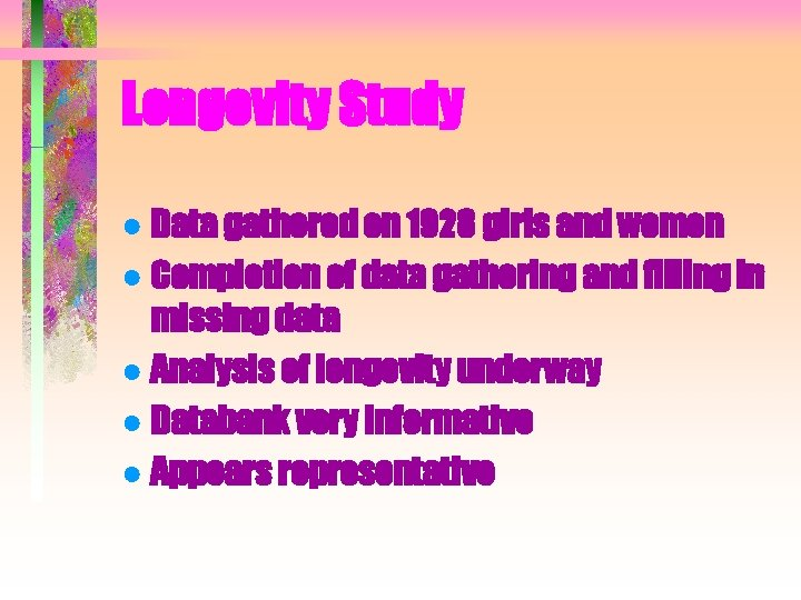 Longevity Study ● Data gathered on 1928 girls and women ● Completion of data