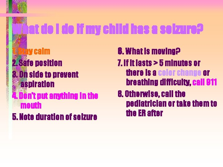 What do I do if my child has a seizure? 1. Stay calm 6.