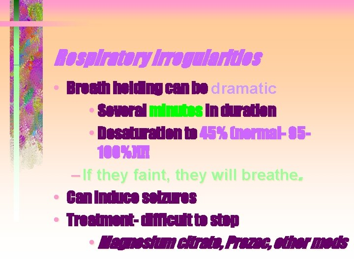 Respiratory irregularities • Breath holding can be dramatic • Several minutes in duration •