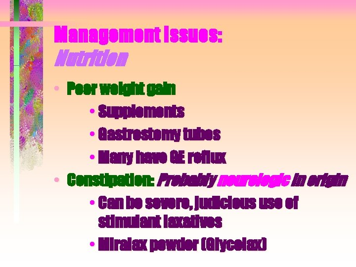 Management Issues: Nutrition • Poor weight gain • Supplements • Gastrostomy tubes • Many