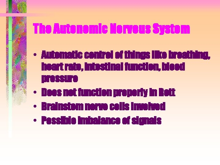The Autonomic Nervous System • Automatic control of things like breathing, heart rate, intestinal