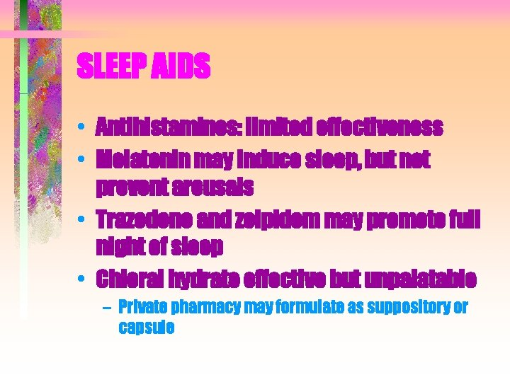 SLEEP AIDS • Antihistamines: limited effectiveness • Melatonin may induce sleep, but not prevent