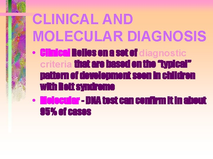 CLINICAL AND MOLECULAR DIAGNOSIS • Clinical Relies on a set of diagnostic criteria that
