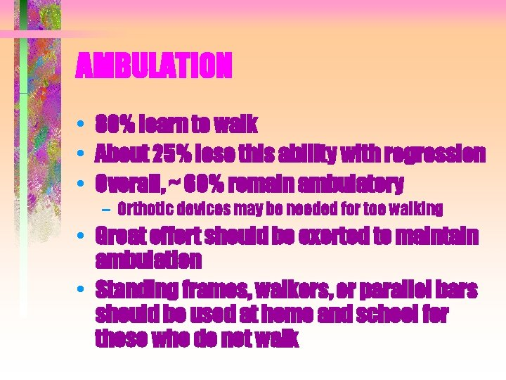 AMBULATION • 80% learn to walk • About 25% lose this ability with regression