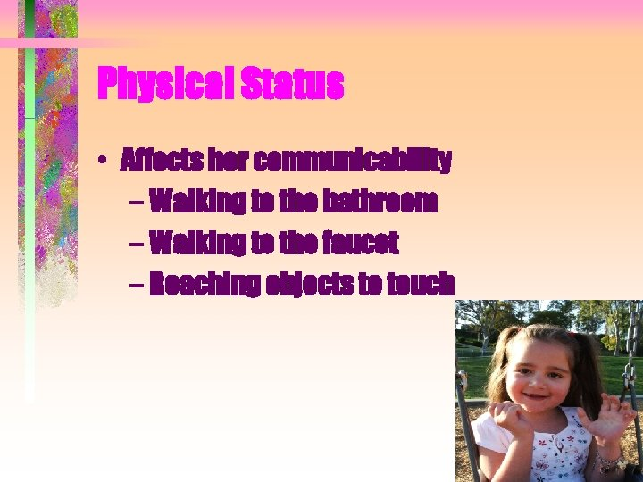 Physical Status • Affects her communicability – Walking to the bathroom – Walking to