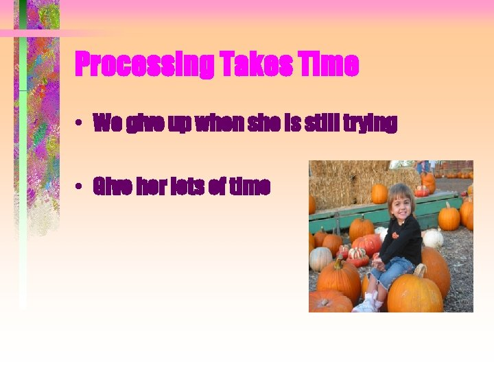 Processing Takes Time • We give up when she is still trying • Give