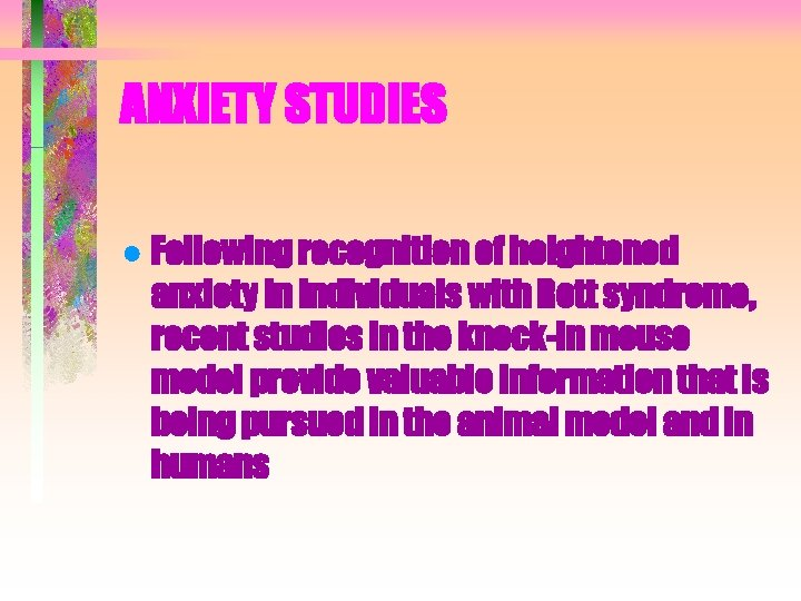 ANXIETY STUDIES ● Following recognition of heightened anxiety in individuals with Rett syndrome, recent