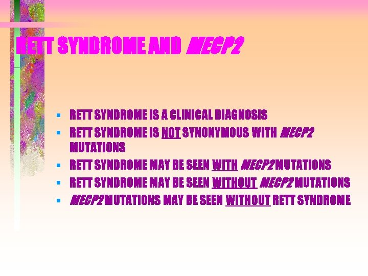 RETT SYNDROME AND MECP 2 § RETT SYNDROME IS A CLINICAL DIAGNOSIS § RETT