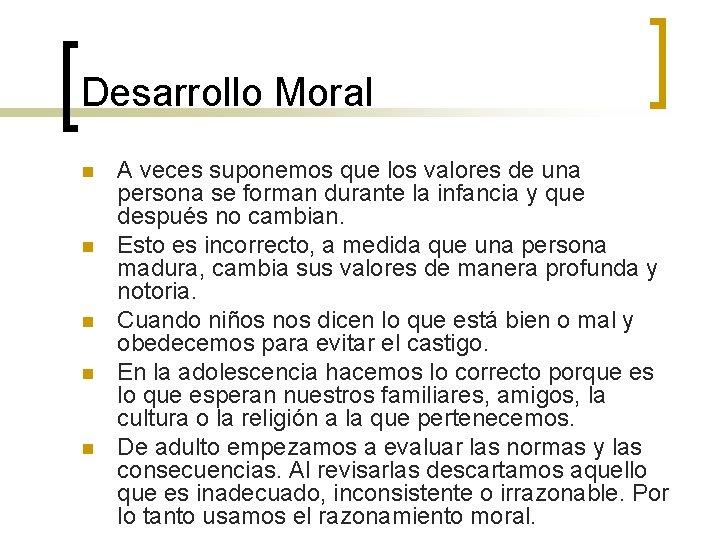 Desarrollo Moral n n n A veces suponemos que los valores de una persona