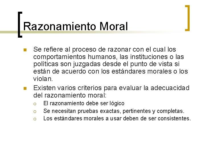 Razonamiento Moral n n Se refiere al proceso de razonar con el cual los
