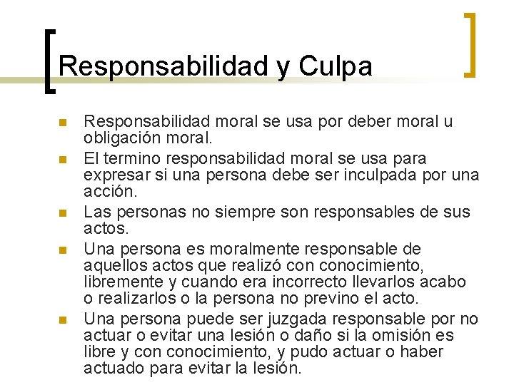 Responsabilidad y Culpa n n n Responsabilidad moral se usa por deber moral u