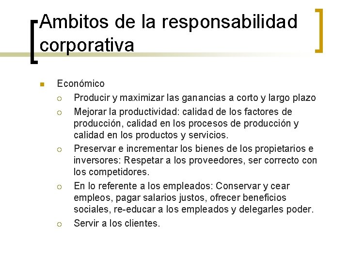 Ambitos de la responsabilidad corporativa n Económico ¡ Producir y maximizar las ganancias a