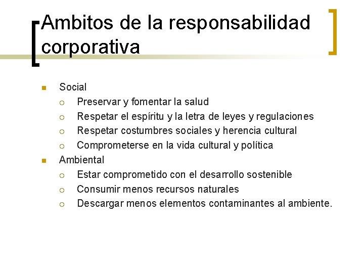 Ambitos de la responsabilidad corporativa n n Social ¡ Preservar y fomentar la salud