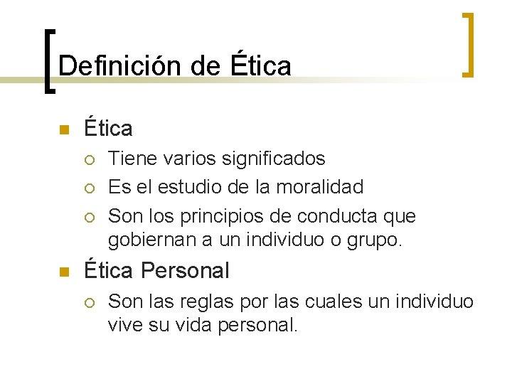 Definición de Ética n Ética ¡ ¡ ¡ n Tiene varios significados Es el
