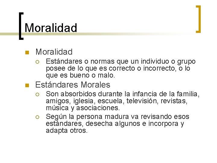 Moralidad n Moralidad ¡ n Estándares o normas que un individuo o grupo posee