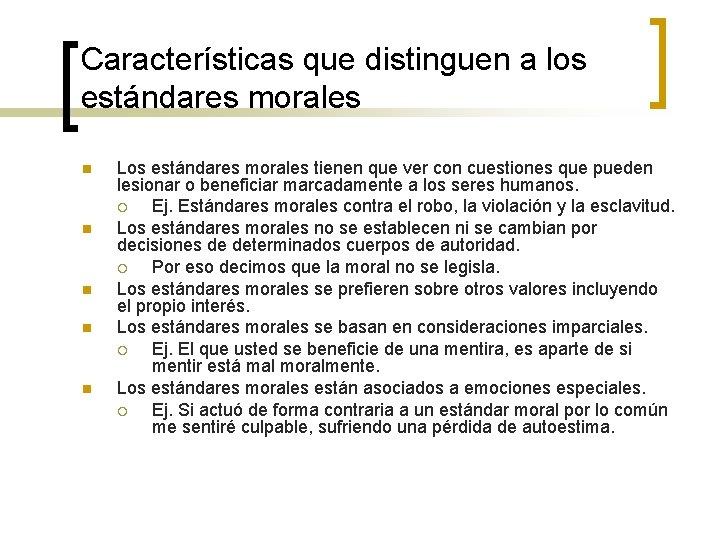 Características que distinguen a los estándares morales n n n Los estándares morales tienen