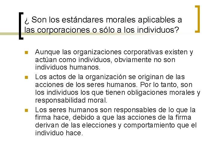 ¿ Son los estándares morales aplicables a las corporaciones o sólo a los individuos?