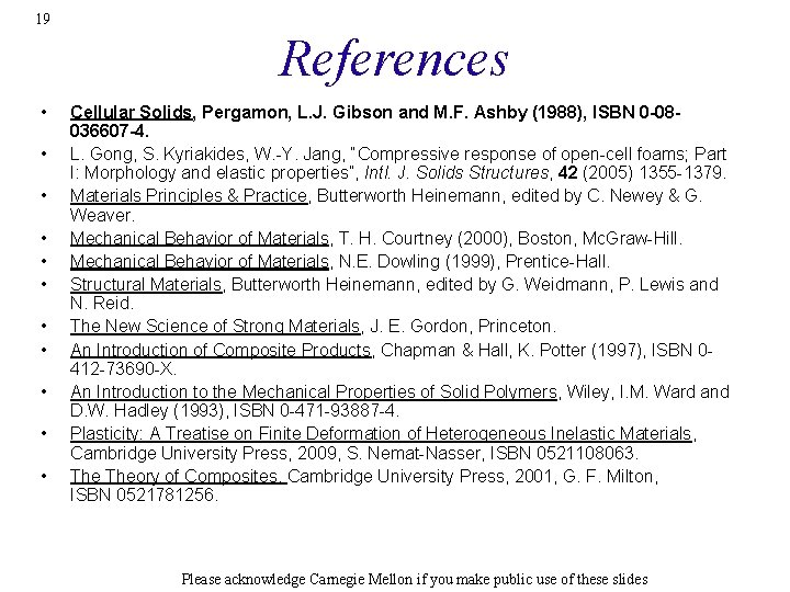 19 References • • • Cellular Solids, Pergamon, L. J. Gibson and M. F.