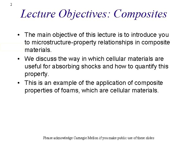 2 Lecture Objectives: Composites • The main objective of this lecture is to introduce