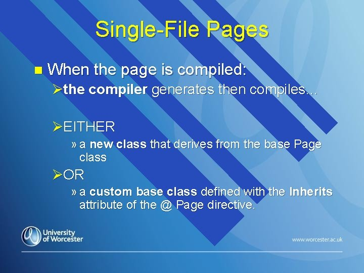 Single-File Pages n When the page is compiled: Øthe compiler generates then compiles… ØEITHER