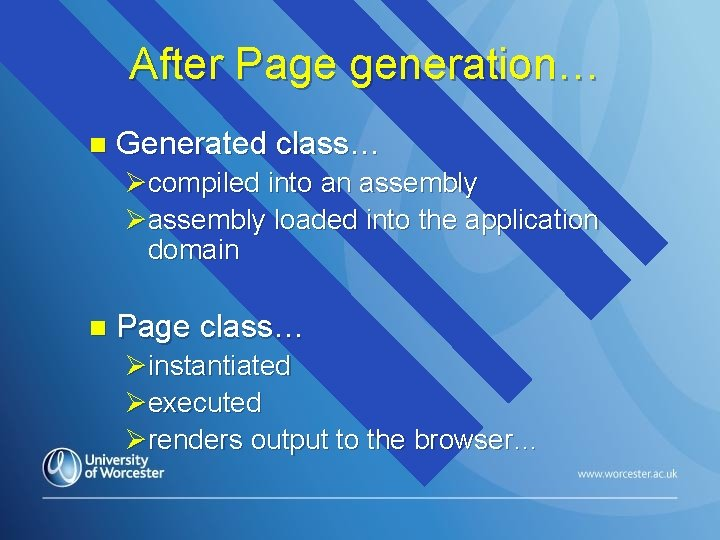 After Page generation… n Generated class… Øcompiled into an assembly Øassembly loaded into the