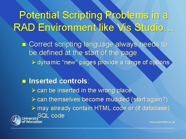 Potential Scripting Problems in a RAD Environment like Vis Studio… n Correct scripting language