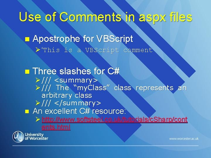 Use of Comments in aspx files n Apostrophe for VBScript Ø 'This is a