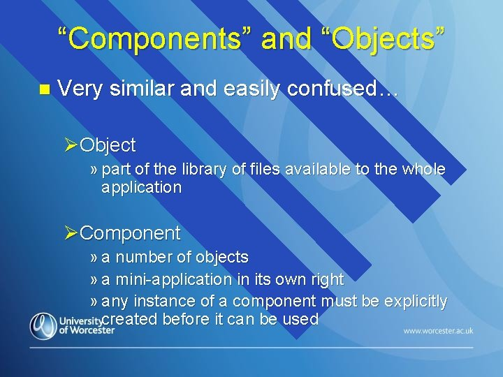 """""""Components"""" and """"Objects"""" n Very similar and easily confused… ØObject » part of the"""